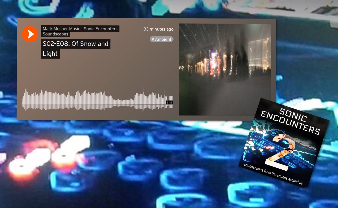"""New Sonic Encounters Ambient Soundscape """"Of Snow and Light"""